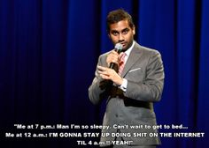 On our collective internet addiction:   10 Times Aziz Ansari Was So Right About Modern Technology