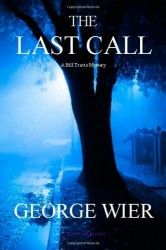 The Last Call - A Bill Travis Mystery (2012) by George Wier