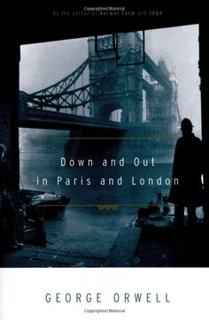 Down & Out in Paris & London  -  George Orwell