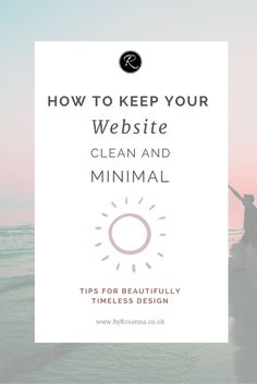 How to Keep Your Website Clean and Minimal | Tips for a beautifully timeless website