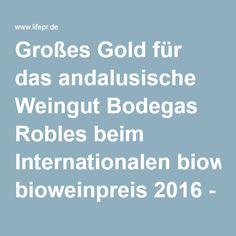 Großes Gold für das andalusische Weingut Bodegas Robles beim Internationalen bioweinpreis 2016 - WINE System AG -…