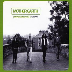 Mother Earth, (Never Gonna Get) To War!