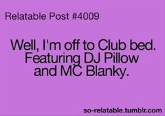 Well I'm off to Club bed...