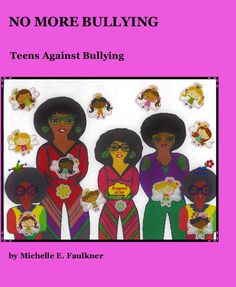 View No More Bullying Ages 5-25 by Michelle E. Faulkner