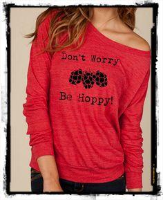 Don't Worry Be HOPPY Craft Beer Brew Heathered Slouchy Pullover long sleeve Ladies shirt sweatshirt screen print.