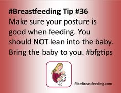 #Breastfeeding Tip 36 Make sure your posture is good when feeding. You should NOT lean into the baby. Bring the baby to you. #bfgtips