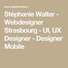 Stéphanie Walter - Webdesigner Strasbourg - UI, UX Designer - Designer Mobile