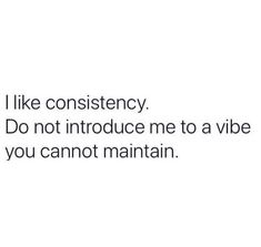 I like consistency. Sassy Quotes, Real Quotes, Fact Quotes, Tweet Quotes, Mood Quotes, Wisdom Quotes, Quotes To Live By, Positive Quotes, Life Quotes