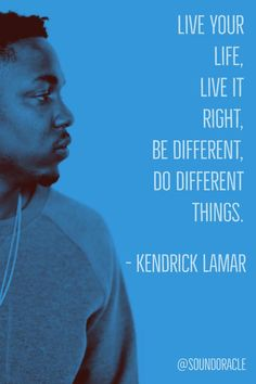 """Live Your Life, Live It Right, Be Different, Do Different Things."" From Kendrick Lamar's - Kush  Corinthians (His Pain) Lyrics #kendricklamar #kendricklamarquotesz #motivation #motivationalquotes #hiphopquotes #quotes #dailymotivation #producerquotes #soundoracle #timbaland #sounds #soundlibrary #soundkits #drumkits #drums #loops #musicloops #percussions #music #artist #hiphop #producers #sounddesign #sounddesigners #beatmakers #musicmakers"