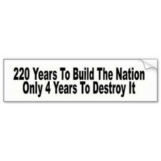 ANTI OBAMA '220 YEARS TO BUILD ONLY 4 TO DESTROY' BUMPER STICKER