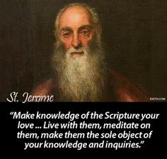 """St. Jerome - """"Make knowledge of the Scripture your love."""""""