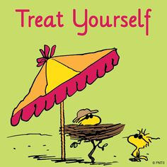 Treat yourself.