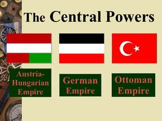 Central Powers -Germany and its allies (Austria-Hungary, Bulgaria, and the Ottoman Empire) in World War I.