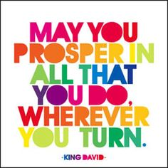 May you prosper in all that you do, wherever you turn.