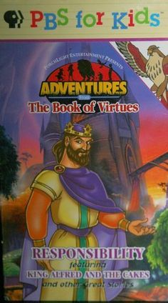 Adventures from The Book of Virtues RESPONSIBILITY featuring King Alfred and the Cakes VHS ~ PBS kids,    OH MY LAND. I almost completely forgot about this! My favorite show when I was little! If you were the parent of a 90's kid or a 90's kid yourself, you'll probably remember this.