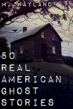 50 Real American Ghost Stories - Kindle edition by MJ Wayland.