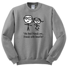 The best friends are friends with benefits Crewneck Sweatshirt