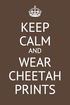 Keep Calm and Wear Cheetah Prints http://www.pinterest.com/merciduran/boards/