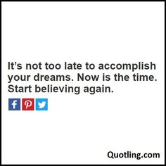 It's not too late to accomplish your dreams. Now is the time. Start believing again - Joel Osteen Quote by Quotling