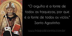 """""""O orgulho é a fonte de todas as fraquezas, porque é a fonte de todos os vícios."""" (Santo Agostinho) #santoagostinho"""