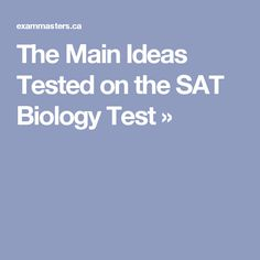 The Main Ideas Tested on the SAT Biology Test »