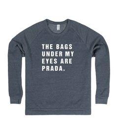 The Bags Under My Eyes Are Prada | Sweatshirt                                                                                                                                                                                                                                                                                                                                                                                                                                                                                                                                                             SKREENED