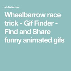 Wheelbarrow race trick - Gif Finder - Find and Share funny animated gifs