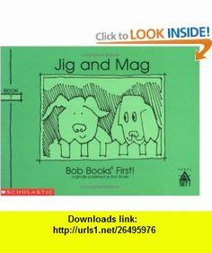 Jig and Mag (Bob  First!, Level A, Set 1, Book 7)) (9780439175517) Bobby Lynn Maslen, John R. Maslen , ISBN-10: 0439175518  , ISBN-13: 978-0439175517 ,  , tutorials , pdf , ebook , torrent , downloads , rapidshare , filesonic , hotfile , megaupload , fileserve
