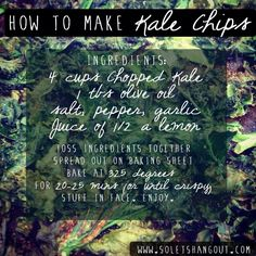 Kale chips ... I made these last night! They were so good! My boyfriend loved them so much he asked me to make a second batch! I played around with different spices. Lemon + Dill was so good!