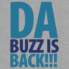 DA BUZZ IS BACK!!