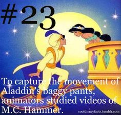 Disney Fun Fact #23: To capture the movement of Aladdin's baggy pants, animators studied videos of M.C. Hammer.