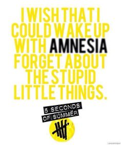 Like the way it felt to fall asleep next to you.Amnesia - 5SOS