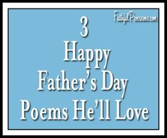 3 Happy Fathers Day Poems He'll Love - FaithfulProvisions.com