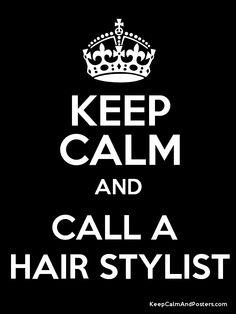keep calm hair | Keep Calm and CALL A HAIR STYLIST Poster