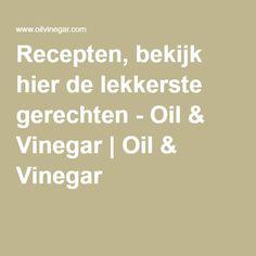 Recepten, bekijk hier de lekkerste gerechten - Oil & Vinegar | Oil & Vinegar