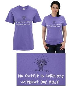 """The Animal Rescue Site — Store — Dog Hair T-Shirt (Item # 50636) (reads: """"No Outfit Is Complete Without Dog Hair""""; available in sizes S to 3XL) [Funds 14 bowls of food.]"""