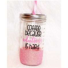 Coffee Because Adulting Is Hard Glitter Tumbler Mason Jar Tumbler... (€20) ❤ liked on Polyvore featuring home, kitchen & dining, drink & barware, drinkware, gold, home & living, tumblers & water glasses, lidded jars, coffee jar and colored jars