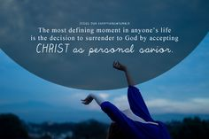 The most defining moment in anyone's life is the decision to surrender to God by accepting Christ as personal Savior!