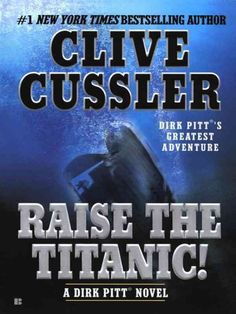 Raise the Titanic- Clive Cussler ~ the first book I read of Cussler.. After this book, I was hooked!