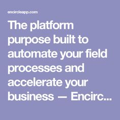 The platform purpose built to automate your field processes and accelerate your business — Encircle