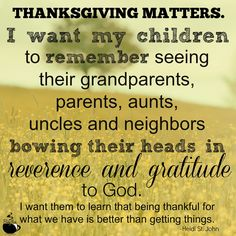 I want my children to remember seeing their grandparents, parents, aunts, uncles and neighbors bowing their heads in reverence and gratitude to God. Thankful Heart, Happy Heart, Uplifting Words, Happy Fall Y'all, Fall Family, Words Of Encouragement, Mom Blogs, Nightmare Before Christmas, My Children