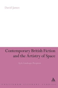 Contemporary British fiction and the artistry of space : style, landscape, perception / David James - London : Continuum, cop. 2008