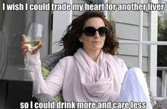I wish I could trade my heart for another liver...Liz lemon