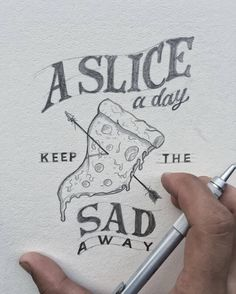 A SLICE A DAY KEEP THE SAD AWAY