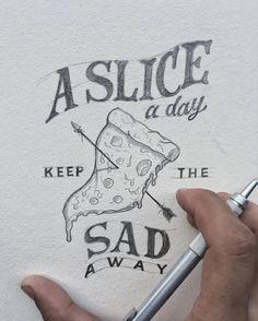 A SLICE A DAY KEEP THE SAD AWAY