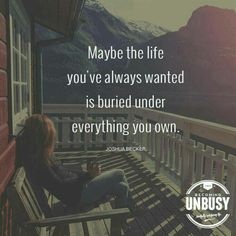 Maybe the life you've always wanted is buried under everything you obligate yourself to. Declutter and simplify. Things, people all of it. Good Quotes, Quotes To Live By, Me Quotes, Motivational Quotes, Inspirational Quotes, Wisdom Quotes, Funny Quotes, The Words, Way Of Life