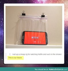 Watching netflix in the shower... because its not like I'm already in there too long already...