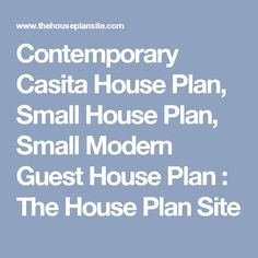 Contemporary Casita House Plan, Small House Plan, Small Modern Guest House Plan : The House Plan Site Guest House Plans, House Floor Plans, Great Room Layout, One Bedroom, Contemporary, Modern, Great Rooms, How To Plan, Home Plants