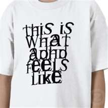 Hey David! Even though its on a T-Shirt, I thought it was a good visual to show other people what it feels like to have ADHD and what it feels like to try and concentrate when you have ADHD.