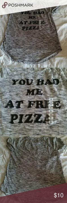 You Had Me At Free Pizza T-Shirt You had me at free pizza  By Freeze  90% Polyester 10% Rayon  Overlapping tale design  Heather Grey  Size Small  Imported Freeze Tops Tees - Short Sleeve